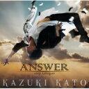 加藤和樹 カトウカズキ / Answer 【TYPE A】 【CD Maxi】