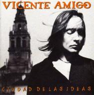 Vicente Amigo ビセンテアミーゴ / La Ciudad De Las Ideas 輸入盤 【CD】