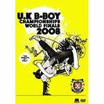 UK B-BOY CHAMPIONSHIPS 2008 〜WORLD FINALS〜