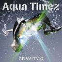 GRAVITY 0/Aqua Timez[CD]【返品種別A】