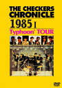 THE CHECKERS CHRONICLE 1985 I Typhoon' TOUR【廉価版】/チェッカーズ[DVD]【返品種別A】