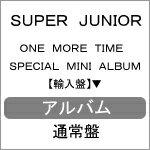 ONE MORE TIME (SPECIAL MINI ALBUM/通常盤)【輸入盤】▼/SUPER JUNIOR[CD]【返品種別A】