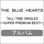 【送料無料】ALL TIME SINGLES〜SUPER PREMIUM BEST〜/THE BLUE HEARTS[Blu-specCD2+DVD]【返品種別A】