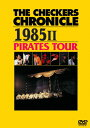 THE CHECKERS CHRONICLE 1985 II PIRATES TOUR【廉価版】/チェッカーズ[DVD]【返品種別A】