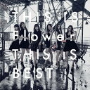 【送料無料】THIS IS Flower THIS IS BEST(Blu-ray Disc付)/Flower[CD+Blu-ray]通常盤【返品種別A】