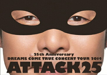 【送料無料】25th Anniversary DREAMS COME TRUE CONCERT TOUR 2014 - ATTACK25 -/DREAMS COME TRUE[DVD]【返品種別A】