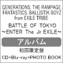 限定盤BATTLE OF TOKYO 〜ENTER THE Jr.EXILE〜初回生産限定盤Bluray付GENERATIONS,THE RAMPAGE,FANTASTICS,BALLISTIK BOYZ from EXILE TRIBECDBluray返品種別A