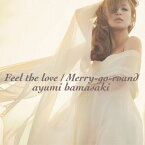 Feel the love/Merry-go-round(DVD付)/浜崎あゆみ[CD+DVD]【返品種別A】