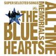 【送料無料】THE BLUE HEARTS 30th ANNIVERSARY ALL TIME MEMORIALS〜SUPER SELECTED SONGS〜(通常盤B)/THE BLUE HEARTS[CD]【返品種別A】