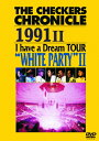 "THE CHECKERS CHRONICLE 1991 II I have a Dream TOUR ""WHITE PARTY II"