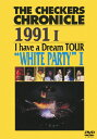 "THE CHECKERS CHRONICLE 1991 I I have a Dream TOUR ""WHITE PARTY I"