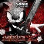 ソニックと暗黒の騎士 VOCAL TRAX -FACE TO FAITH-/ゲーム・ミュージック[CD]【返品種別A】
