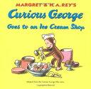 買取王子で買える「【中古】Curious George Goes to an Ice Cream Shop/H. A. Rey、Margret Rey、Alan J. Shalleck」の画像です。価格は383円になります。