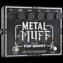 Electro-Harmonix Metal Muff [Distortion with Top Boost][エレクトロハーモニクス][エレハモ][エフェクター]【G-CLUB渋谷】