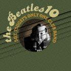 サージェント・ツゲイズ・オンリー・ワン・クラブ・バンド / THE BEATLES 10 [CD]