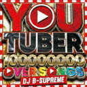 DJ B-SUPREME / YOU TUBER -100,000,000 PV OVER SONGS- [CD]