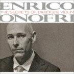 エンリコ・オノフリ(Baroque Violin) / エンリコ・オノフリ〜バロック・ヴァイオリンの奥義 [CD]