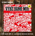 VYBZ BANK バイブスバンク VYBZBANK MIX #1 -JAPANESE REGGAE DUB EDITION-