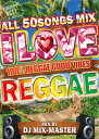 DJ MIX MASTER / I LOVE REGGAE