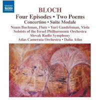 ブロッホ(1880-1959):4つのエピソード、2つの詩曲、コンチェルティーノ、モーダル組曲