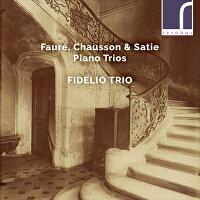 フォーレ、ショーソン、サティ:ピアノ三重奏曲集