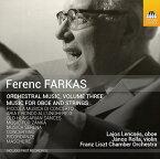 フェレンツ・ファルカシュ:管弦楽作品集 第3集