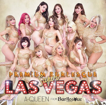 PREMIUM BURLESQUE SUPER LASVEGAS [CD+DVD][CD] / A-Queen from バーレスク東京