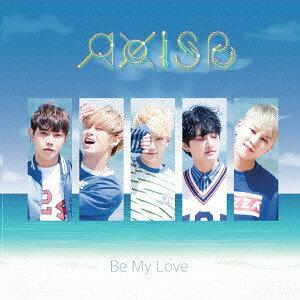 Be My Love [DVD付初回限定盤][CD] / AxisB