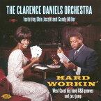 ハード・ワーキン ウエスト・コースト・ビッグ・バンド・R&B グルーヴス・アンド・ジャズ・ジャンプ[CD] / クラレンス・ダニエルス・オーケストラ・FEAT.・オービー・ジェシー&サンディ・ミラー