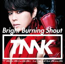 Bright Burning Shout [DVD付初回限定盤][CD...