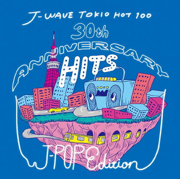 J-WAVE TOKIO HOT 100 30th ANNIVERSARY HITS -J-POP EDITION[CD] / オムニバス