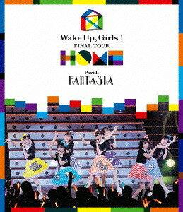 ミュージック, その他 Wake Up Girls! FINAL TOUR - HOME - PART II FANTASIA Blu-ray Wake Up Girls!