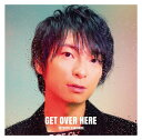 GET OVER HERE [通常盤][CD] / 柿原徹也
