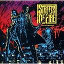 ストリート・オブ・ファイヤー[CD] [6ヶ月期間限定盤]