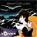 Believe in LOVE feat.BoA [CD+DVD] / ravex