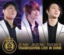 THANKSGIVING LIVE IN DOME LIVE CD / JUNSU/JEJUNG/YUCHUN