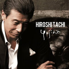 HIROSHI TACHI sings YUJIRO / 舘ひろし