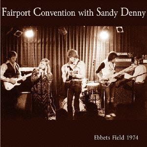 ライヴ・アット・エベッツ・フィールド 1974 / フェアポート・コンヴェンション with サンディ・デニー