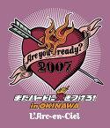 Are you ready? 2007 またハートに火をつけろ! in OKINAWA[Blu-ray] / L'Arc〜en〜Ciel