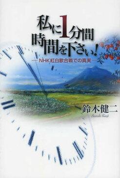 私に1分間時間を下さい! NHK紅白歌合戦での真実[本/雑誌] (単行本・ムック) / 鈴木健二/著
