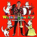 Walking on Air[CD] / 田中宏史