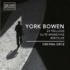 ヨーク・ボウエン: 24の前奏曲/ミニョン組曲/子守歌[CD] / クリスティーナ・オルティス(Pf)