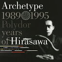 Archetype | 1989-1995 Polydor years of Hirasawa [SHM-CD][CD] / 平沢進