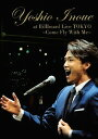 Yoshio Inoue at Billboard Live TOKYO〜Come Fly With Me〜 [通常版][DVD] / 井上芳雄
