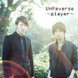 〜player〜[CD] / UnReverse