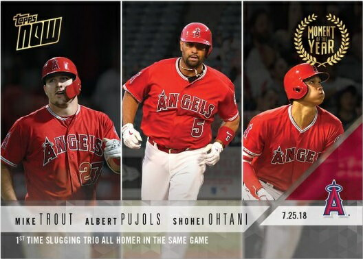 2018 TOPPS NOW #MOY-6 大谷翔平/TROUT/PUJOLS FIRST TIME SLLUGGING TRIO ALL HOMER IN SAME GAME画像