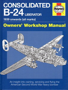 CONSOLIDATED B-24 LIBERATOR 1939 onwards (all marks) Owner's Workshop Manual (Haynes) 洋書 戦闘機 爆撃機 空軍 アメリカ B24リベレーター