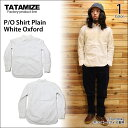 【TATAMIZE/タタミゼ】P/O Shjrt Plain White Oxford