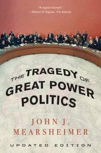 The Tragedy of Great Power Politics【電子書籍】[ John J. Mearsheimer ]
