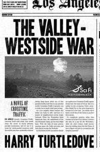The Valley-Westside WarA Novel of Crosstime Traffic【電子書籍】[ Harry Turtledove ]